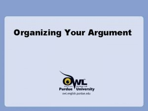 Organizing Your Argument What is an Argument An