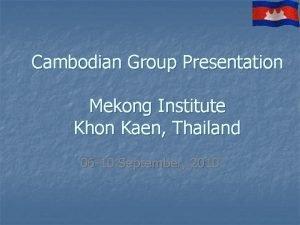 Cambodian Group Presentation Mekong Institute Khon Kaen Thailand