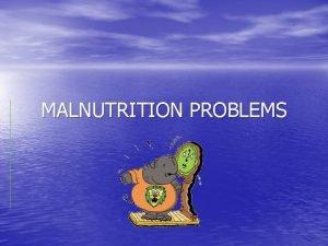 MALNUTRITION PROBLEMS MALNUTRITION PROBLEMS ATABEYISPARTA ATATRK PRIMARY SCHOOL