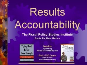 Results Accountability The Fiscal Policy Studies Institute Santa
