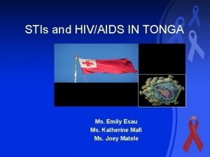 STIs and HIVAIDS IN TONGA Ms Emily Esau
