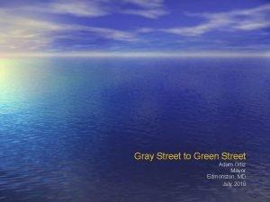 Gray Street to Green Street Adam Ortiz Mayor