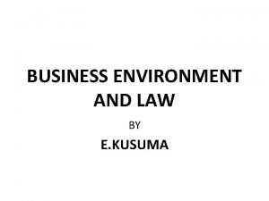 BUSINESS ENVIRONMENT AND LAW BY E KUSUMA BUSINESS