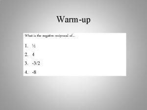 Warmup What is the negative reciprocal of 1