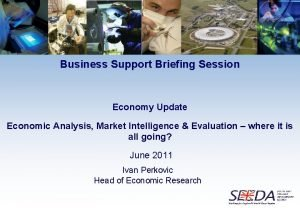 Business Support Briefing Session Economy Update Economic Analysis