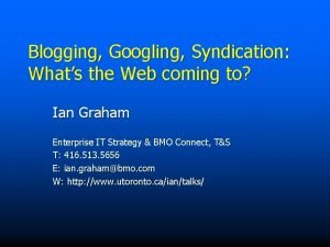 Blogging Googling Syndication Whats the Web coming to