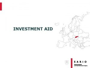 INVESTMENT AID WHAT IS INVESTMENT AID q OBJECTIVE