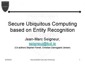 Secure Ubiquitous Computing based on Entity Recognition JeanMarc