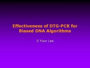 Effectiveness of DTGPCR for Biased DNA Algorithms Ji