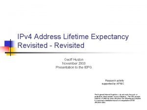 IPv 4 Address Lifetime Expectancy Revisited Revisited Geoff