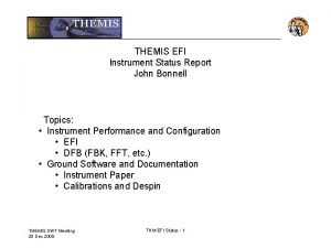 THEMIS EFI Instrument Status Report John Bonnell Topics