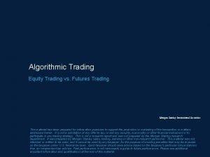 Algorithmic Trading Equity Trading vs Futures Trading Morgan