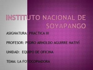 INSTITUTO NACIONAL DE SOYAPANGO ASIGNATURA PRACTICA III PROFESOR