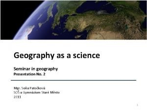Geography as a science Seminar in geography Presentation