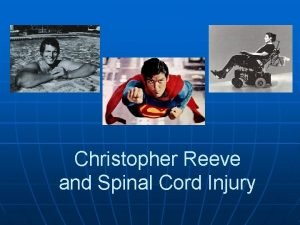 Christopher Reeve and Spinal Cord Injury Christopher Reeves