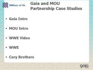 Gaia and MOU Partnership Case Studies Gaia Intro