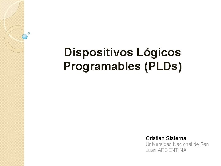 Dispositivos Lgicos Programables PLDs Cristian Sisterna Universidad Nacional