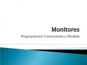 Monitores Programacin Concurrente y Paralela Definicin Un monitor