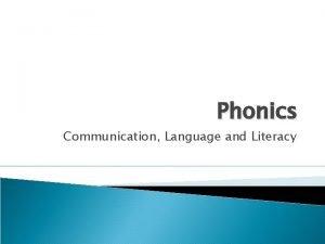 Phonics Communication Language and Literacy Phonics is 1