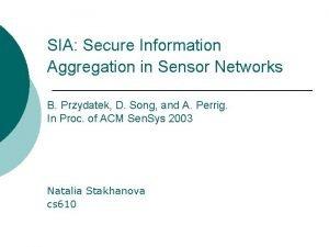 SIA Secure Information Aggregation in Sensor Networks B