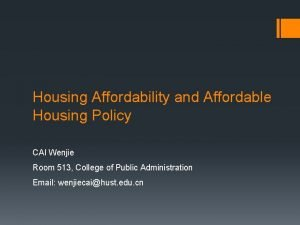 Housing Affordability and Affordable Housing Policy CAI Wenjie