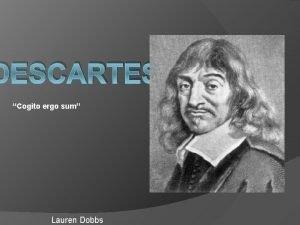 DESCARTES Cogito ergo sum Lauren Dobbs Bio Descartes