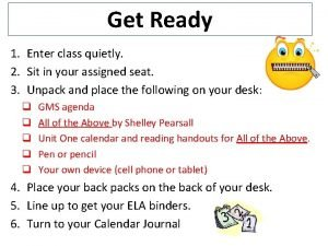 Get Ready 1 Enter class quietly 2 Sit