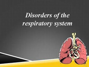 Disorders of the respiratory system Respiratory structures such