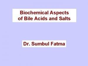 Biochemical Aspects of Bile Acids and Salts Dr