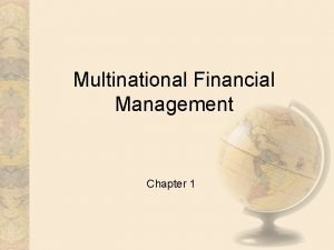 Multinational Financial Management Chapter 1 Finance for Multinational