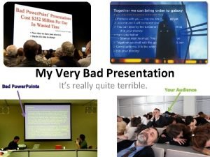 My Very Bad Presentation Bad Power Points Its