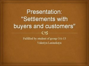 Presentation Settlements with buyers and customers Fulfilled by