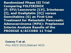Randomized Phase III Trial Comparing FOLFIRINOX F 5