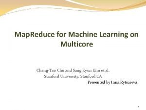 Map Reduce for Machine Learning on Multicore ChengTao