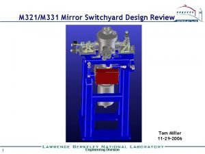 M 321M 331 Mirror Switchyard Design Review Tom