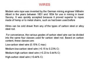WIRES Modern wire rope was invented by the
