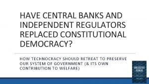 HAVE CENTRAL BANKS AND INDEPENDENT REGULATORS REPLACED CONSTITUTIONAL