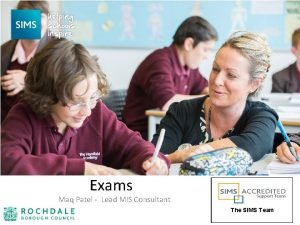 Exams Maq Patel Lead MIS Consultant The SIMS