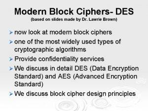 Modern Block Ciphers DES based on slides made