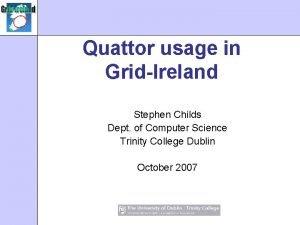 Quattor usage in GridIreland Stephen Childs Dept of
