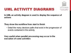 UML ACTIVITY DIAGRAMS In UML an activity diagram