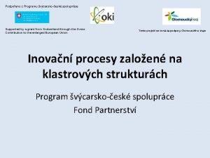 Podpoeno z Programu vcarskoesk spoluprce Supported by a