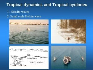 Tropical dynamics and Tropical cyclones 1 Gravity waves