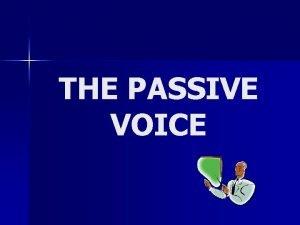 THE PASSIVE VOICE The Passive Active Voice Pr