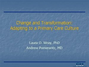 Change and Transformation Adapting to a Primary Care
