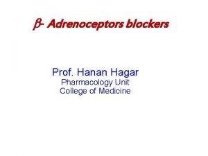 Adrenoceptors blockers Prof Hanan Hagar Pharmacology Unit College