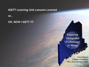 IGETT Learning Unit Lessons Learned or OH NOW
