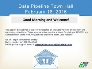 Data Pipeline Town Hall February 18 2016 The