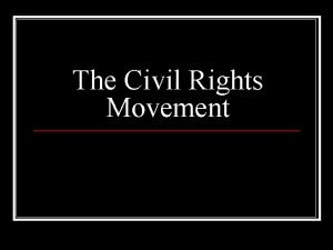 The Civil Rights Movement Civil Rights Movement Early