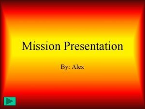 Mission Presentation By Alex Table Of Contents 1